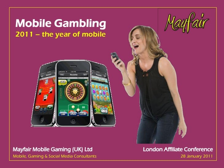 Mobile Gambling 2011 – the year of mobileMayfair Mobile Gaming (UK) Ltd                                                   ...