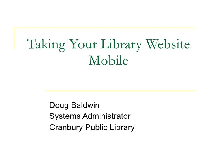 Taking Your Library Website Mobile Doug Baldwin Systems Administrator Cranbury Public Library