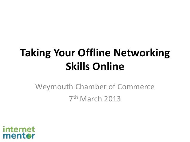Taking Your Offline Networking         Skills Online   Weymouth Chamber of Commerce          7th March 2013