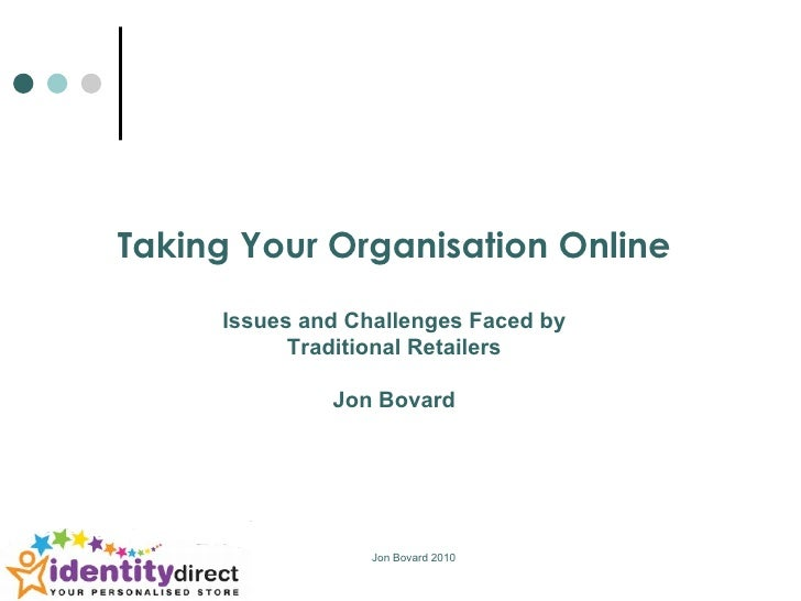 Taking Your Organisation Online Issues and Challenges Faced by Traditional Retailers Jon Bovard