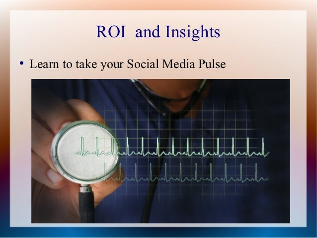 ROI and Insights    Learn to take your Social Media Pulse