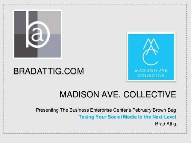 BRADATTIG.COM              MADISON AVE. COLLECTIVE    Presenting The Business Enterprise Center's February Brown Bag      ...