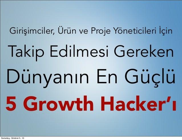 Girişimciler, Ürün ve Proje Yöneticileri İçin Takip Edilmesi Gereken Dünyanın En Güçlü 5 Growth Hacker'ı Saturday, October...