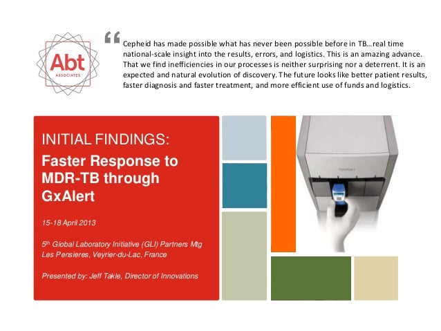 INITIAL FINDINGS: Faster Response to MDR-TB through GxAlert 15-18 April 2013 5th Global Laboratory Initiative (GLI) Partne...