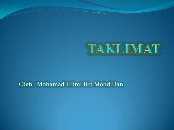 TAKLIMAT<br />Oleh : Mohamad Hilmi Bin Mohd Dan<br />