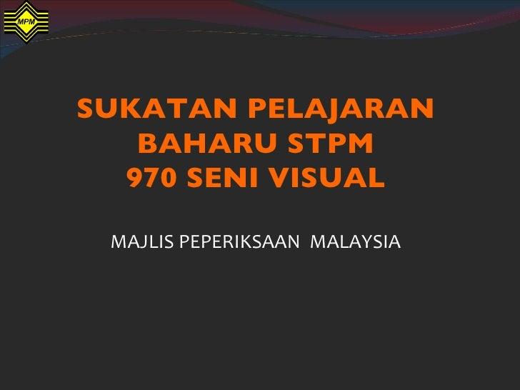 SUKATAN PELAJARAN   BAHARU STPM  970 SENI VISUAL MAJLIS PEPERIKSAAN MALAYSIA