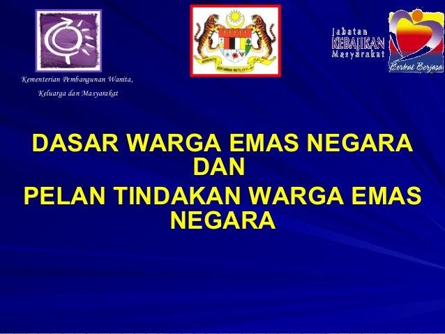 Kementerian Pembangunan Wanita,    Keluarga dan Masyarakat DASAR WARGA EMAS NEGARA           DANPELAN TINDAKAN WARGA EMAS ...