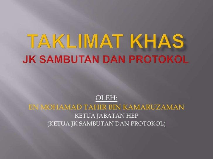 TAKLIMAT KHASJK SAMBUTAN DAN PROTOKOL<br />OLEH:<br />EN MOHAMAD TAHIR BIN KAMARUZAMAN<br />KETUA JABATAN HEP <br />(KETUA...