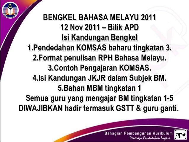 BENGKEL BAHASA MELAYU 2011              12 Nov 2011 – Bilik APD              Isi Kandungan Bengkel  1.Pendedahan KOMSAS ba...
