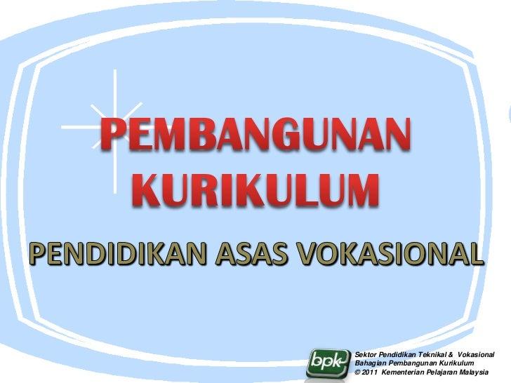 Sektor Pendidikan Teknikal & VokasionalBahagian Pembangunan Kurikulum© 2011 Kementerian Pelajaran Malaysia