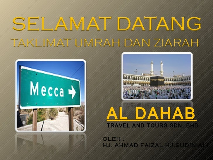 OLEH : HJ. AHMAD FAIZAL HJ.SUDIN ALI  AL DAHAB TRAVEL AND TOURS SDN. BHD