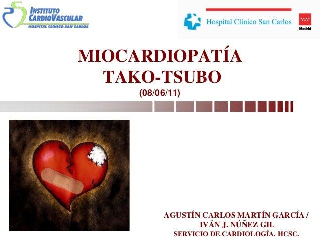 MIOCARDIOPATÍA TAKO-TSUBO (08/06/11) AGUSTÍN CARLOS MARTÍN GARCÍA / IVÁN J. NÚÑEZ GIL SERVICIO DE CARDIOLOGÍA. HCSC.