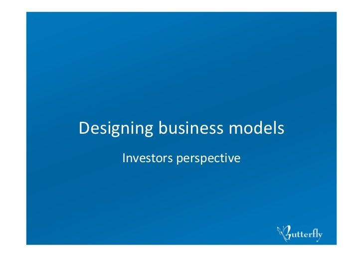 Designingbusinessmodels     Investorsperspective