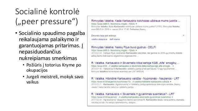 """Socialinė kontrolė (""""peer pressure"""") • Socialinio spaudimo pagalba reikalaujama palaikymo ir garantuojamas pritarimas. Į n..."""