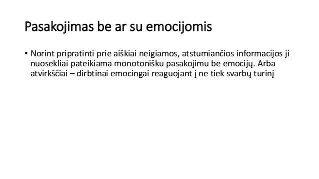 Pasakojimas be ar su emocijomis • Norint pripratinti prie aiškiai neigiamos, atstumiančios informacijos ji nuosekliai pate...
