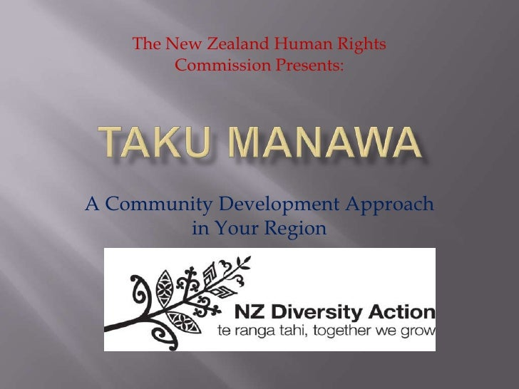 Taku Manawa<br />A Community Development Approach in Your Region<br />The New Zealand Human Rights Commission Presents:<br />