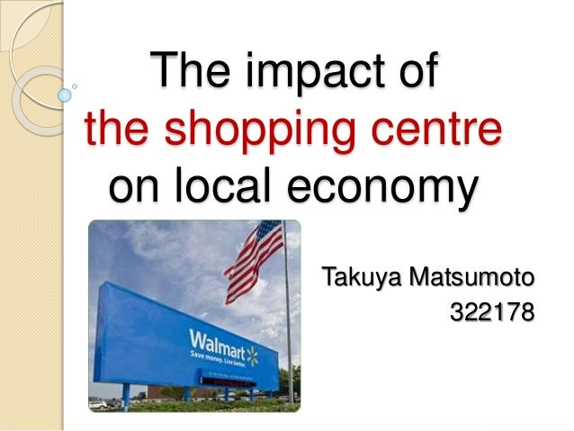 The impact of the shopping centre on local economy Takuya Matsumoto 322178