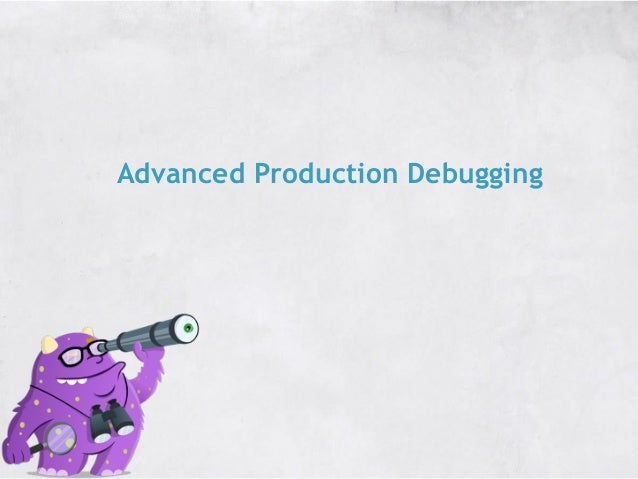 Advanced Production Debugging