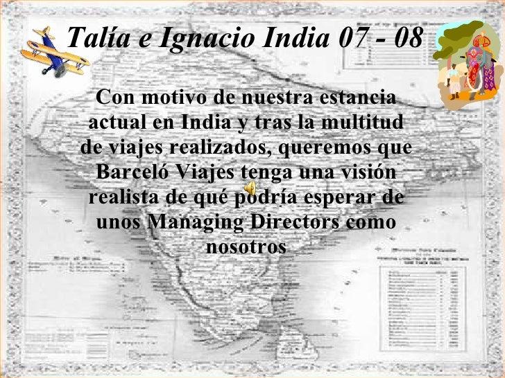 Talía e Ignacio India 07 - 08 Con motivo de nuestra estancia actual en India y tras la multitud de viajes realizados, quer...