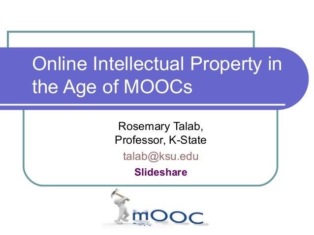 Online Intellectual Property in the Age of MOOCs Rosemary Talab, Professor, K-State talab@ksu.edu Slideshare