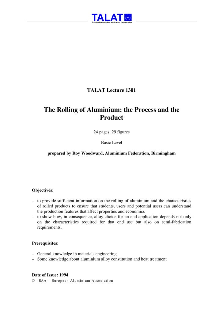 TALAT Lecture 1301          The Rolling of Aluminium: the Process and the                          Product                ...