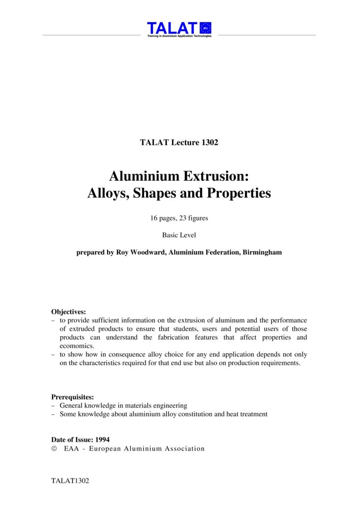 TALAT Lecture 1302                   Aluminium Extrusion:             Alloys, Shapes and Properties                       ...