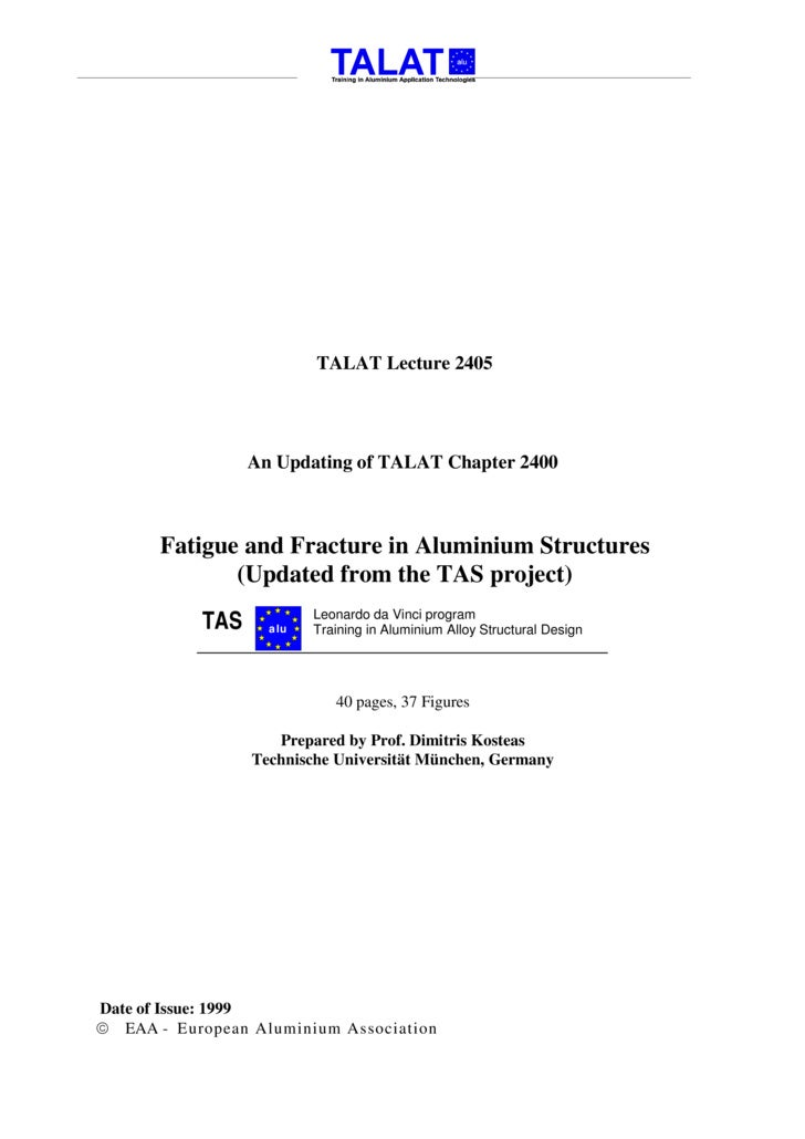 TALAT Lecture 2405                      An Updating of TALAT Chapter 2400           Fatigue and Fracture in Aluminium Stru...