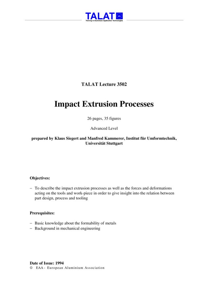 TALAT Lecture 3502                  Impact Extrusion Processes                                   26 pages, 35 figures     ...