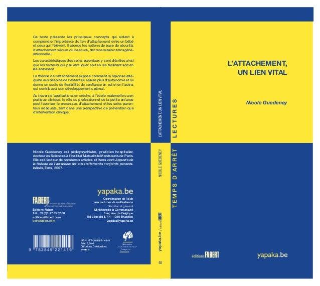 L'ATTACHEMENT, UN LIEN VITAL Nicole Guedeney Ce texte présente les principaux concepts qui aident à comprendre l'importanc...