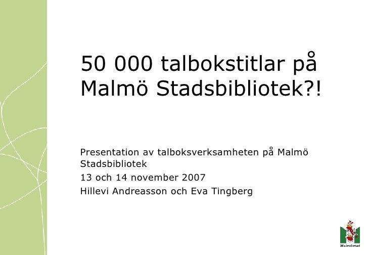 50 000 talbokstitlar på Malmö Stadsbibliotek?! Presentation av talboksverksamheten på Malmö Stadsbibliotek 13 och 14 novem...