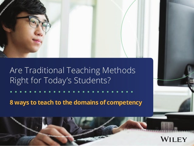 Are Traditional Teaching Methods Right for Today's Students? 8 ways to teach to the domains of competency