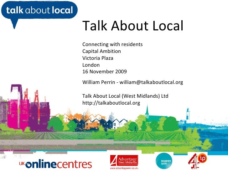 William Perrin TAL Talk About Local Connecting with residents Capital Ambition Victoria Plaza London 16 November 2009 Will...