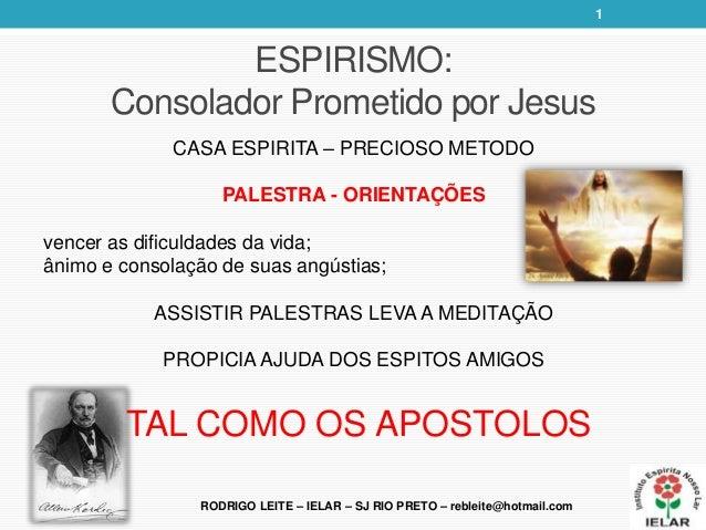 CASA ESPIRITA – PRECIOSO METODOPALESTRA - ORIENTAÇÕESvencer as dificuldades da vida;ânimo e consolação de suas angústias;A...