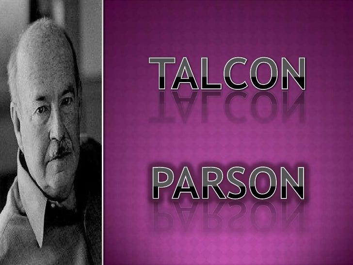 """sociólogo estadunidense cuya contribución      más notable fue la difusión del concepto de     """"Acción social"""".   Talcot..."""