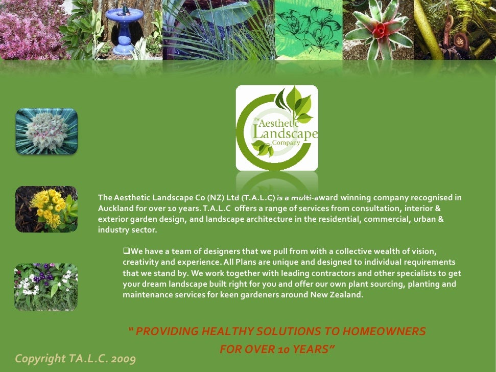 The Aesthetic Landscape Co (NZ) Ltd (T.A.L.C) is a multi‐award winning company recognised in               Auckland for ov...
