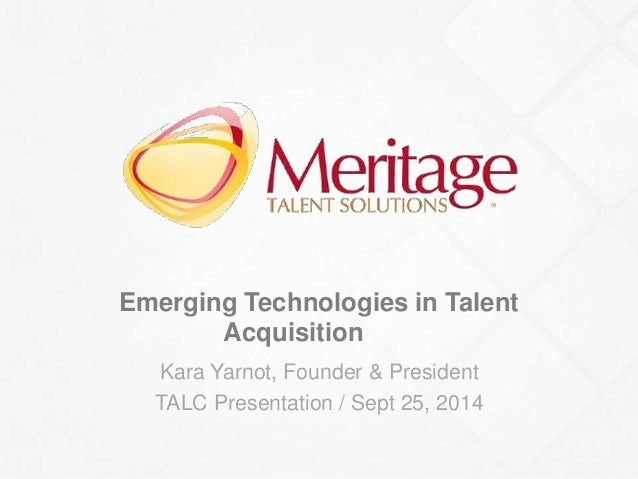 Emerging Technologies in Talent  Acquisition  Kara Yarnot, Founder & President  TALC Presentation / Sept 25, 2014