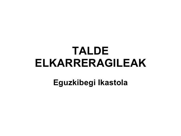 TALDE ELKARRERAGILEAK Eguzkibegi Ikastola