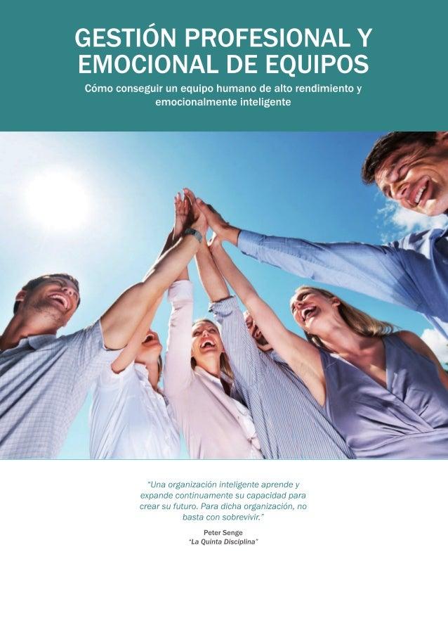 GESTIÓN PROFESIONAL Y EMOCIONAL DE EQUIPOS  Cómo conseguir un equipo humano de alto rendimiento y emocionalmente inteligen...