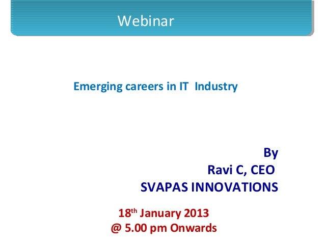 WebinarEmerging careers in IT Industry                               By                     Ravi C, CEO            SVAPAS ...