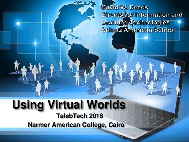 Using Virtual Worlds TalebTech 2018 Narmer American College, Cairo