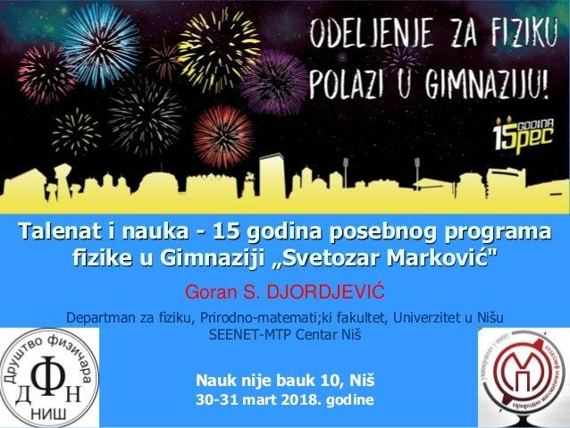 """Talenat i nauka - 15 godina posebnog programa fizike u Gimnaziji """"Svetozar Marković"""" Departman za fiziku, Prirodno-matemat..."""