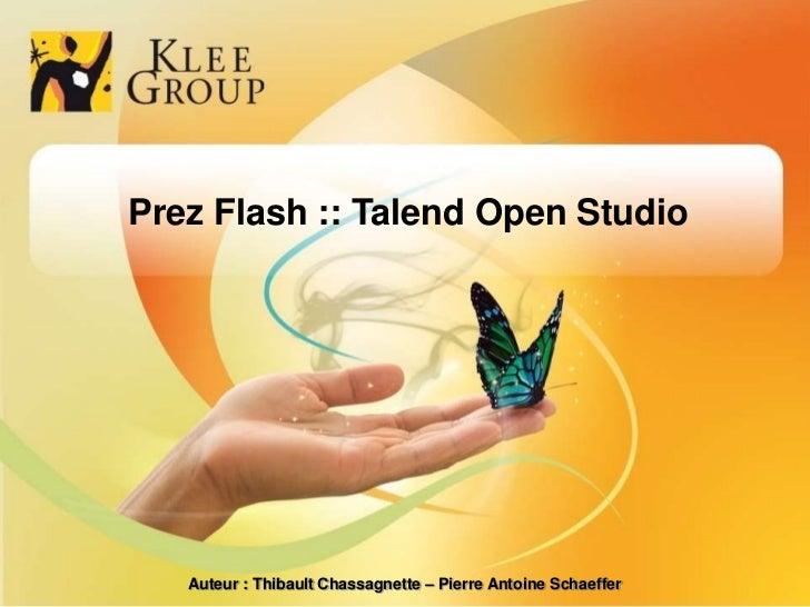 Prez Flash :: Talend Open Studio<br />Auteur : Thibault Chassagnette – Pierre Antoine Schaeffer<br />