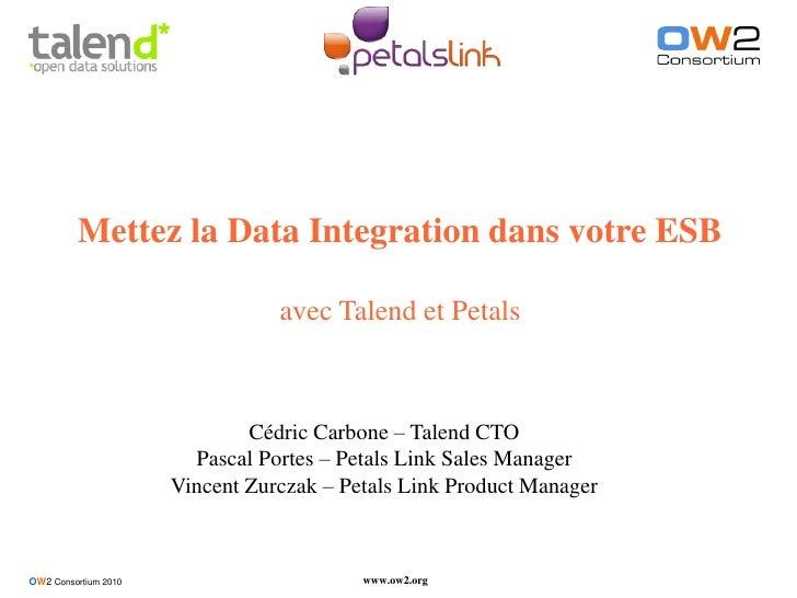 Mettez la Data Integration dans votre ESB                                   avec Talend et Petals                         ...