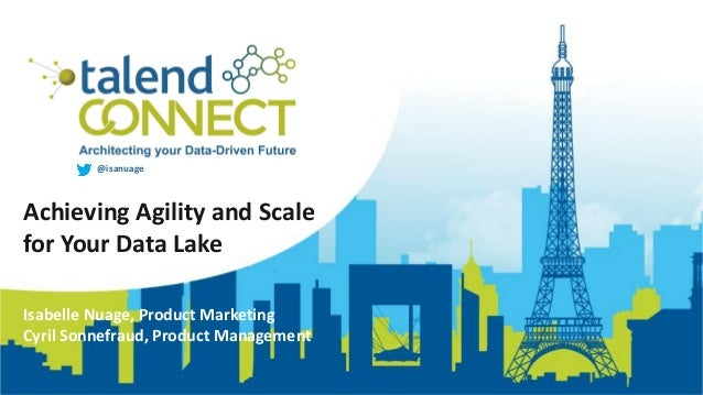 @isanuage Achieving Agility and Scale for Your Data Lake Isabelle Nuage, Product Marketing Cyril Sonnefraud, Product Manag...