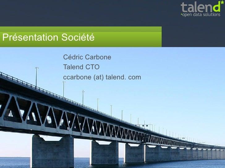 Présentation Société Cédric Carbone Talend CTO ccarbone (at) talend. com