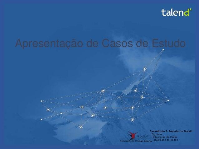 © Talend 2014 1 Apresentação de Casos de Estudo