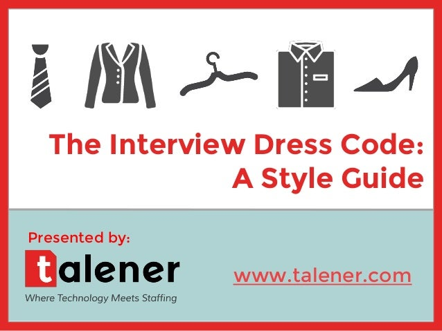 The Interview Dress Code: A Style Guide Presented by: www.talener.com