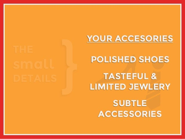 THE small DETAILS YOUR ACCESORIESYOUR ACCESORIES POLISHED SHOES TASTEFUL & LIMITED JEWLERY SUBTLE ACCESSORIES