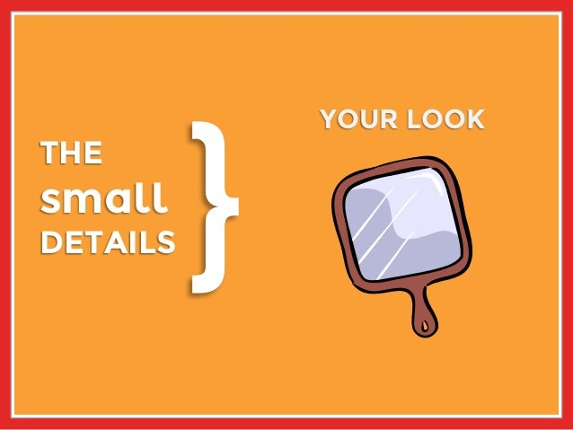 THE small DETAILS YOUR LOOK