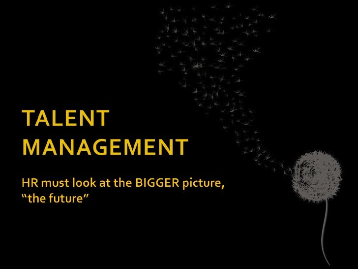 Objectives of Talent Management    Capture the right talent and convert it    Identify various upcoming challenges of ta...